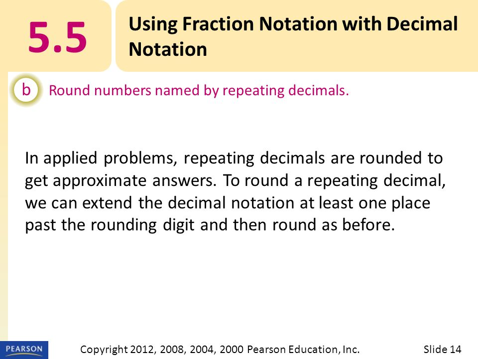 5.5 Using Fraction Notation with Decimal Notation b Round numbers named by repeating decimals.