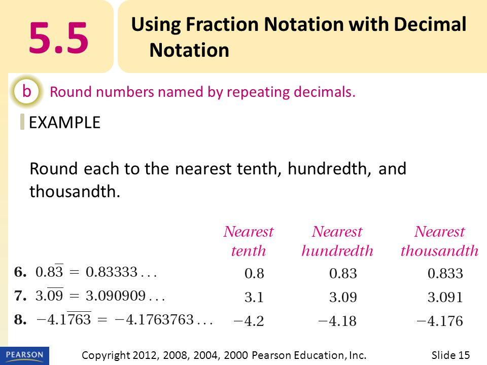 EXAMPLE 5.5 Using Fraction Notation with Decimal Notation b Round numbers named by repeating decimals.