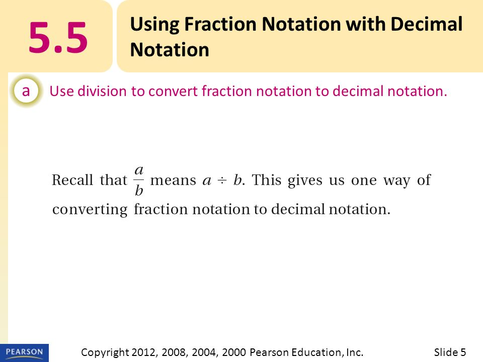 5.5 Using Fraction Notation with Decimal Notation a Use division to convert fraction notation to decimal notation.