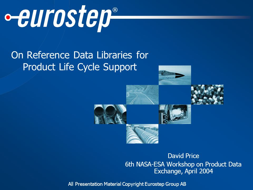 ® All Presentation Material Copyright Eurostep Group AB Topics AP239 Product Life Cycle Support DEX architecture Implementing a DEX What is OWL.