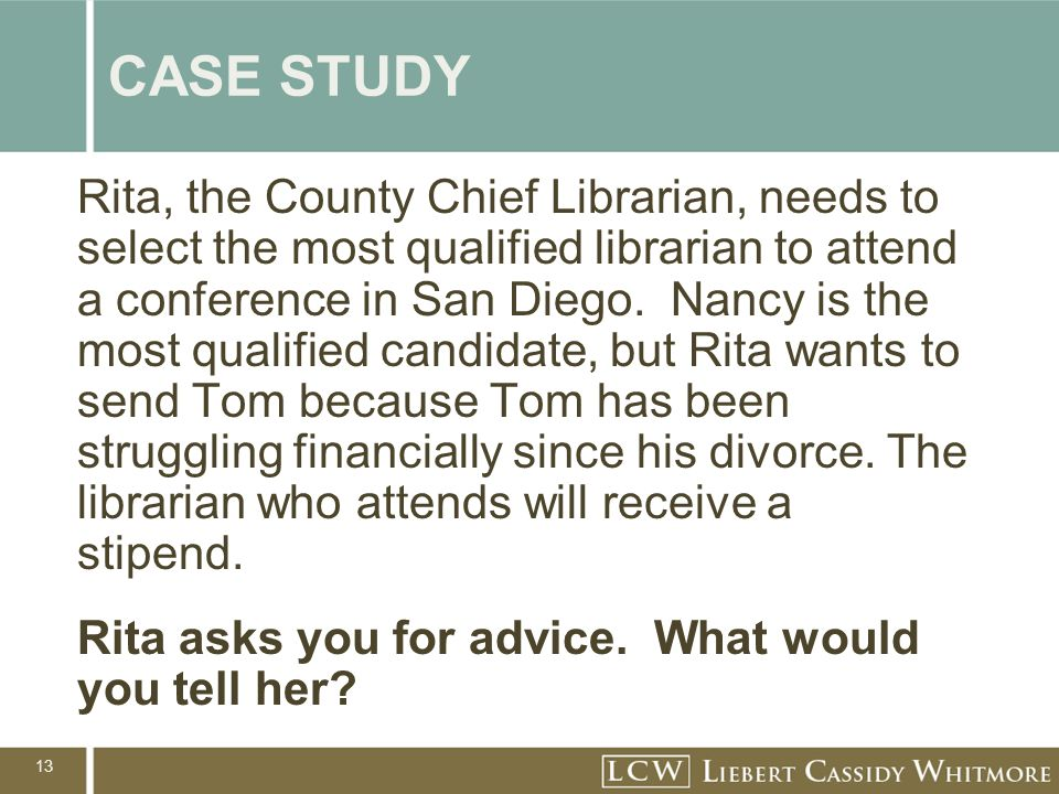 13 CASE STUDY Rita, the County Chief Librarian, needs to select the most qualified librarian to attend a conference in San Diego. Nancy is the most qu