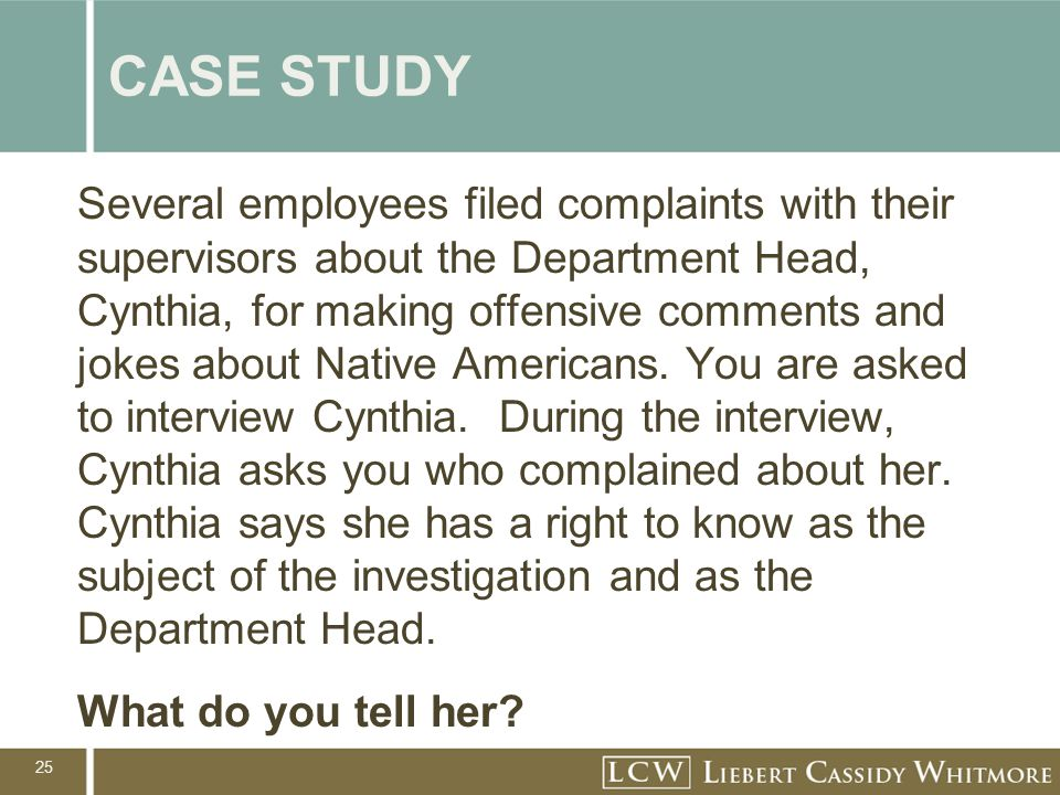 25 CASE STUDY Several employees filed complaints with their supervisors about the Department Head, Cynthia, for making offensive comments and jokes ab