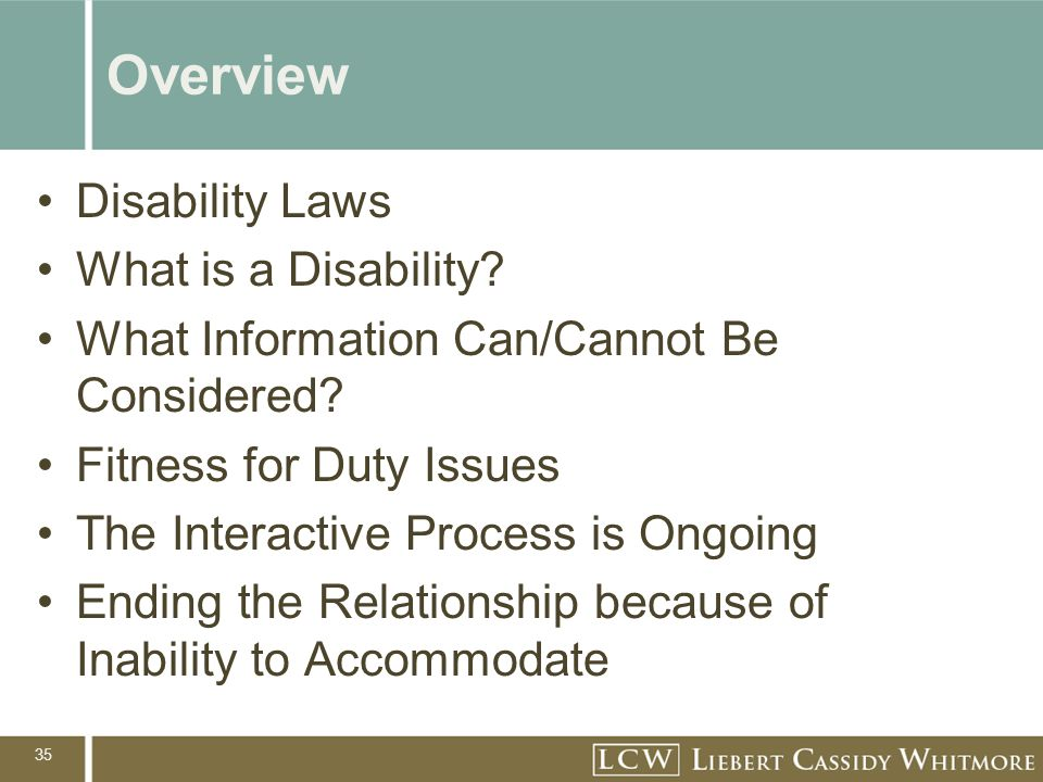 35 Overview Disability Laws What is a Disability? What Information Can/Cannot Be Considered? Fitness for Duty Issues The Interactive Process is Ongoin