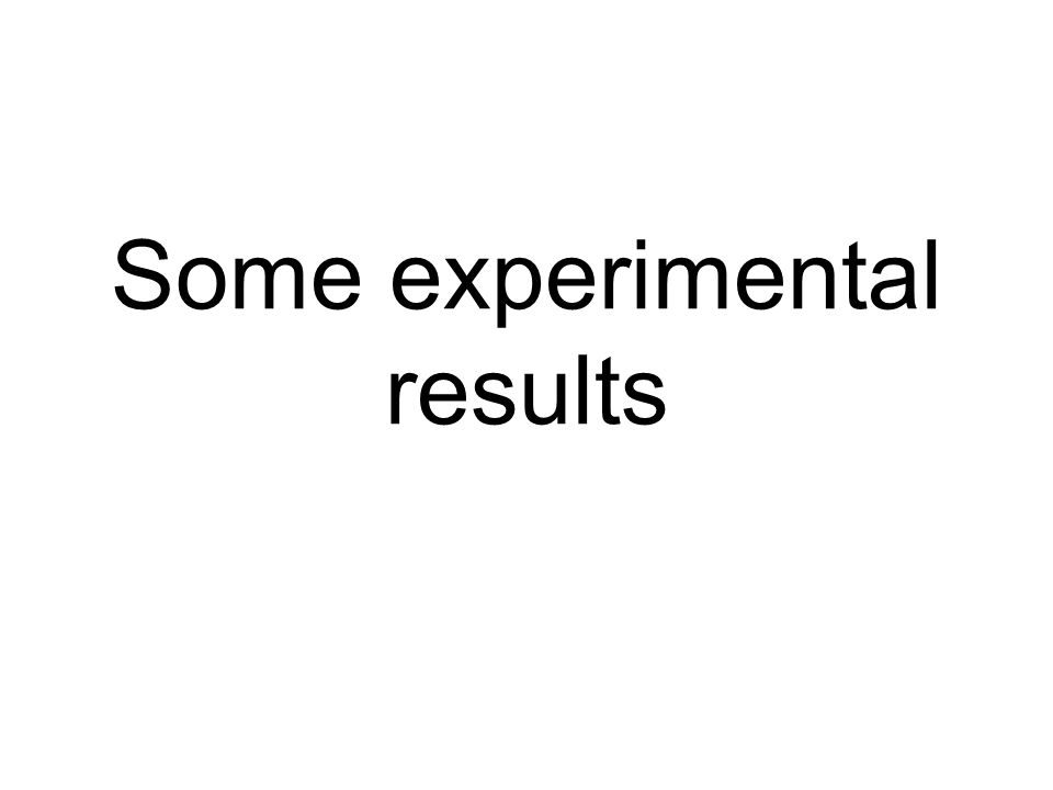 Some experimental results