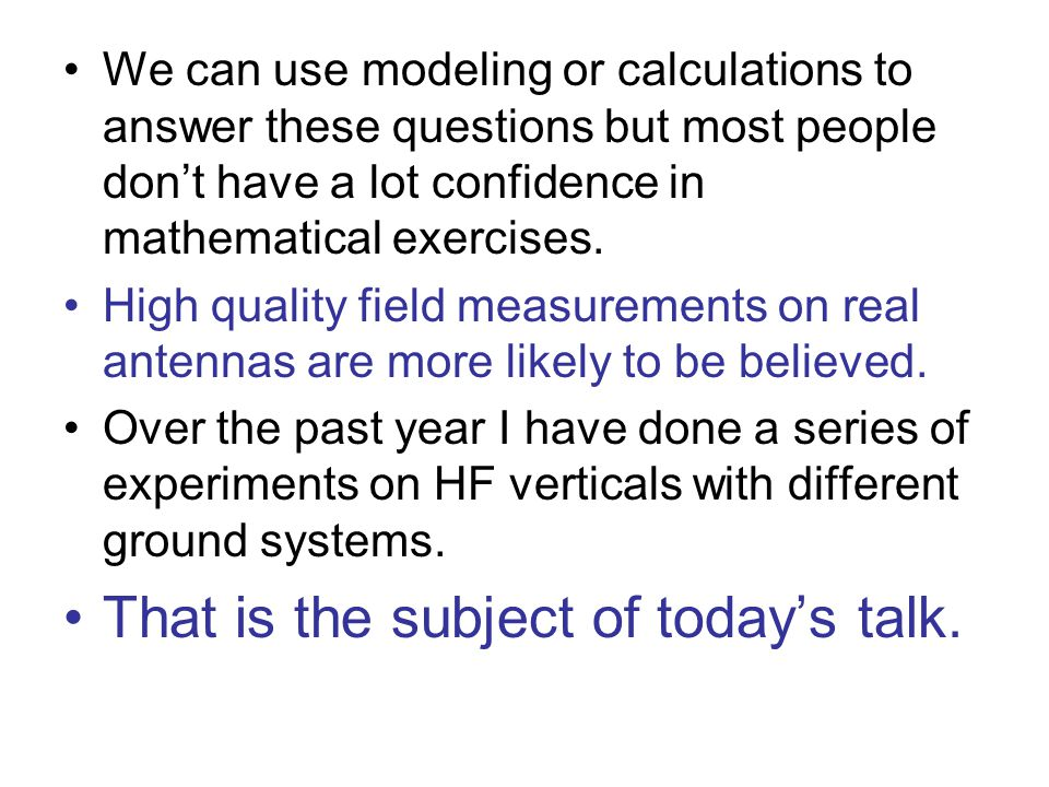 We can use modeling or calculations to answer these questions but most people don't have a lot confidence in mathematical exercises. High quality fiel