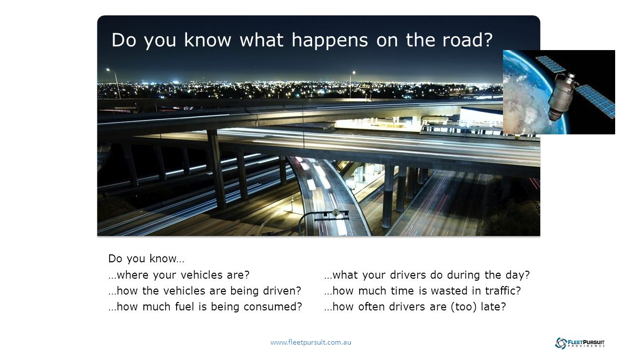 Do you know… …where your vehicles are. …how the vehicles are being driven.