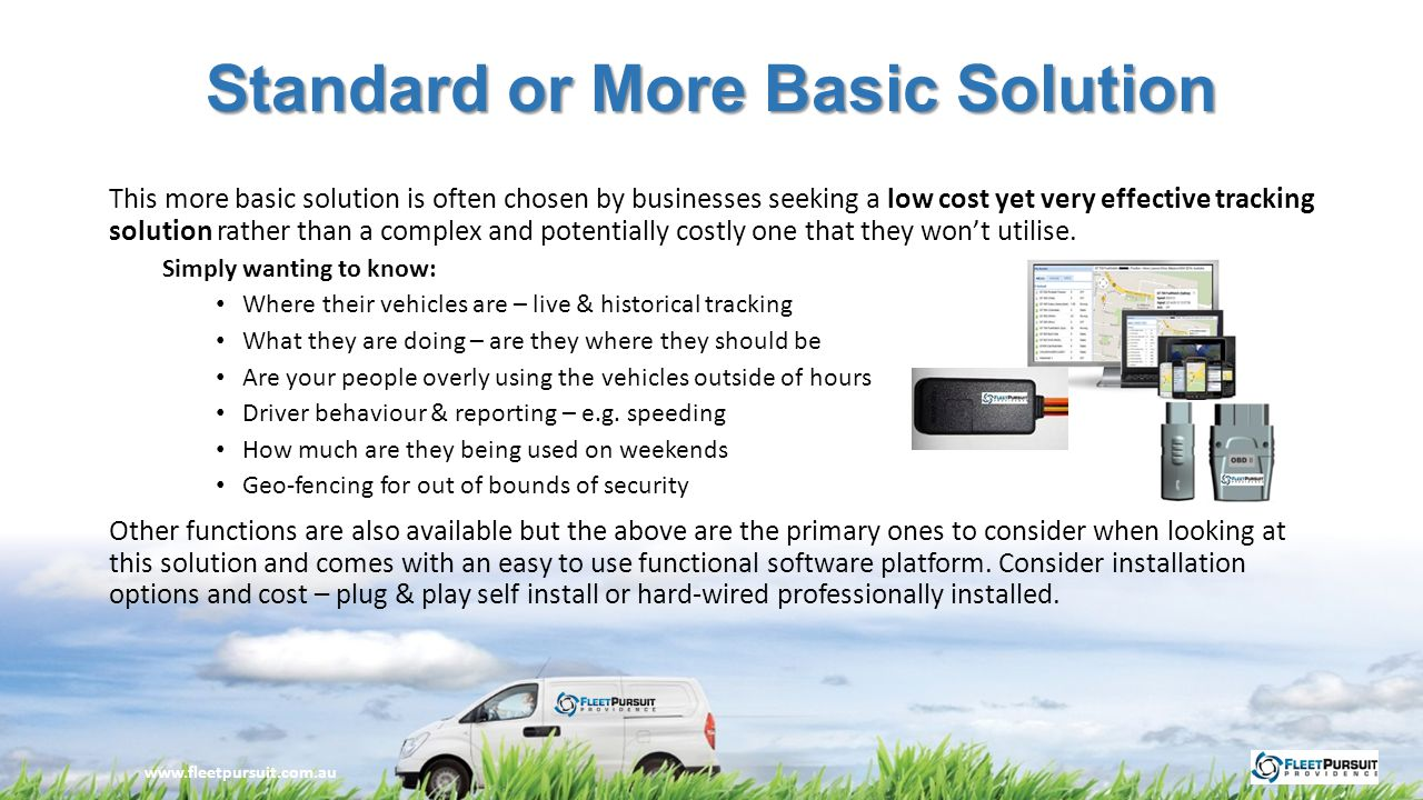 Standard or More Basic Solution This more basic solution is often chosen by businesses seeking a low cost yet very effective tracking solution rather than a complex and potentially costly one that they won't utilise.