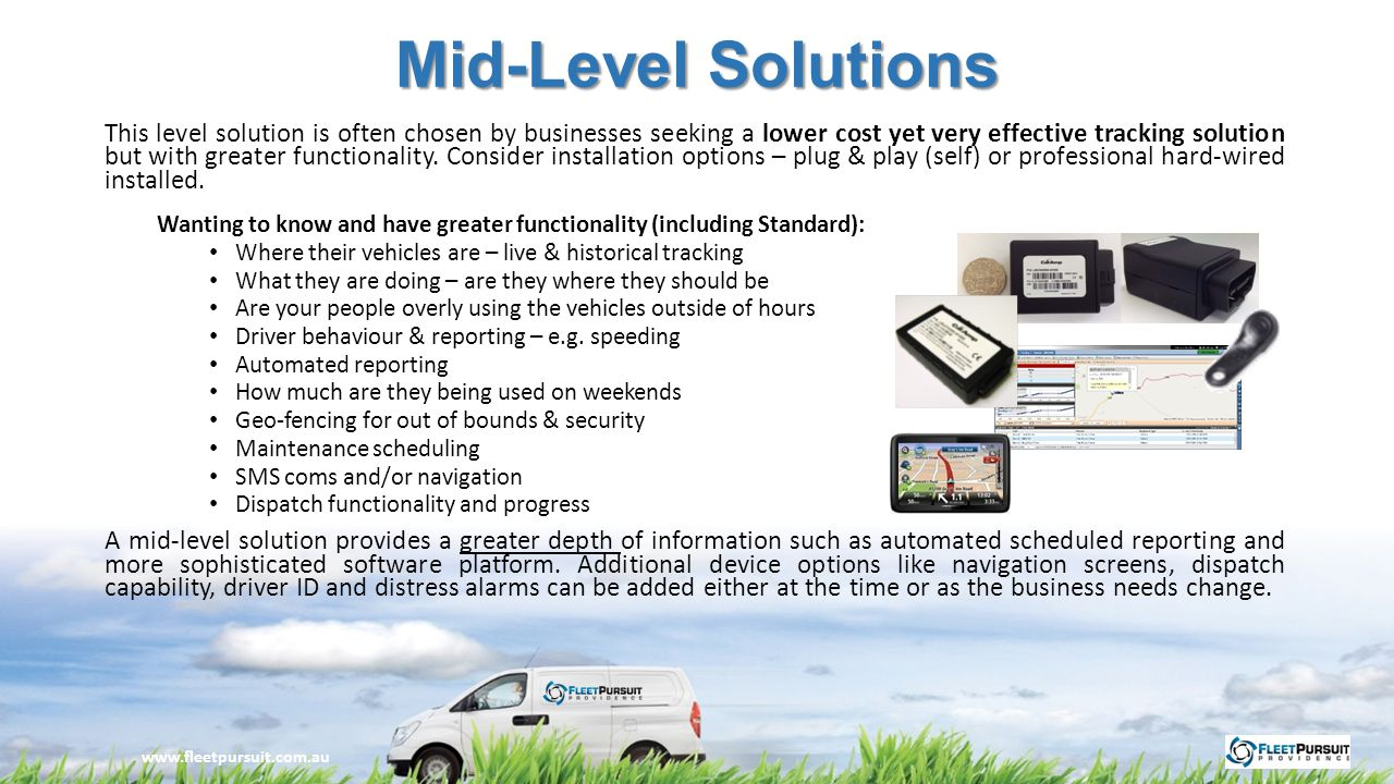 High Level Solutions This is a high functional solution often chosen by larger businesses seeking a total sophisticated very functional system providing a full In vehicle Management Solution (IVMS).