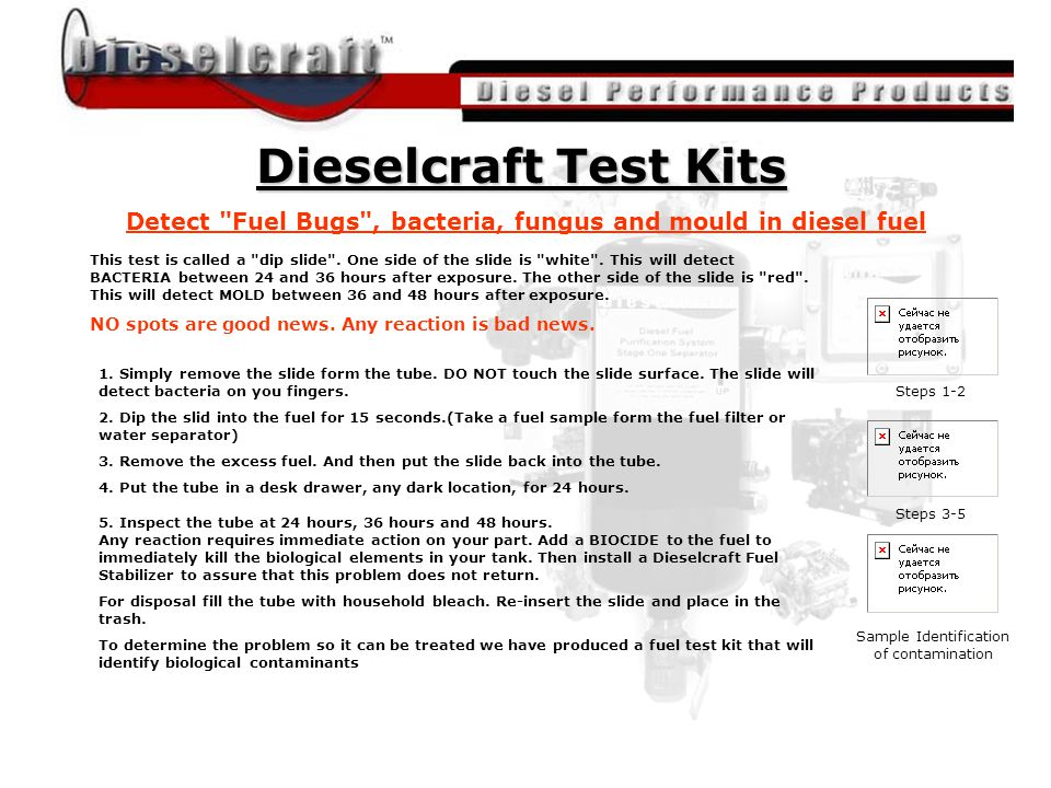 All material was provided by John Nightingale of Dieselcraft Fuel Engineering / The Magnum Group Detect Fuel Bugs , bacteria, fungus and mould in diesel fuel Steps 1-2 Steps 3-5 Sample Identification of contamination 1.
