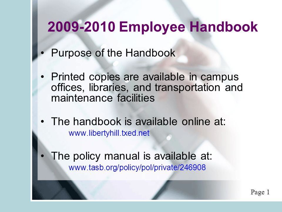 2009-2010 Employee Handbook Purpose of the Handbook Printed copies are available in campus offices, libraries, and transportation and maintenance facilities The handbook is available online at: www.libertyhill.txed.net The policy manual is available at: www.tasb.org/policy/pol/private/246908 Page 1
