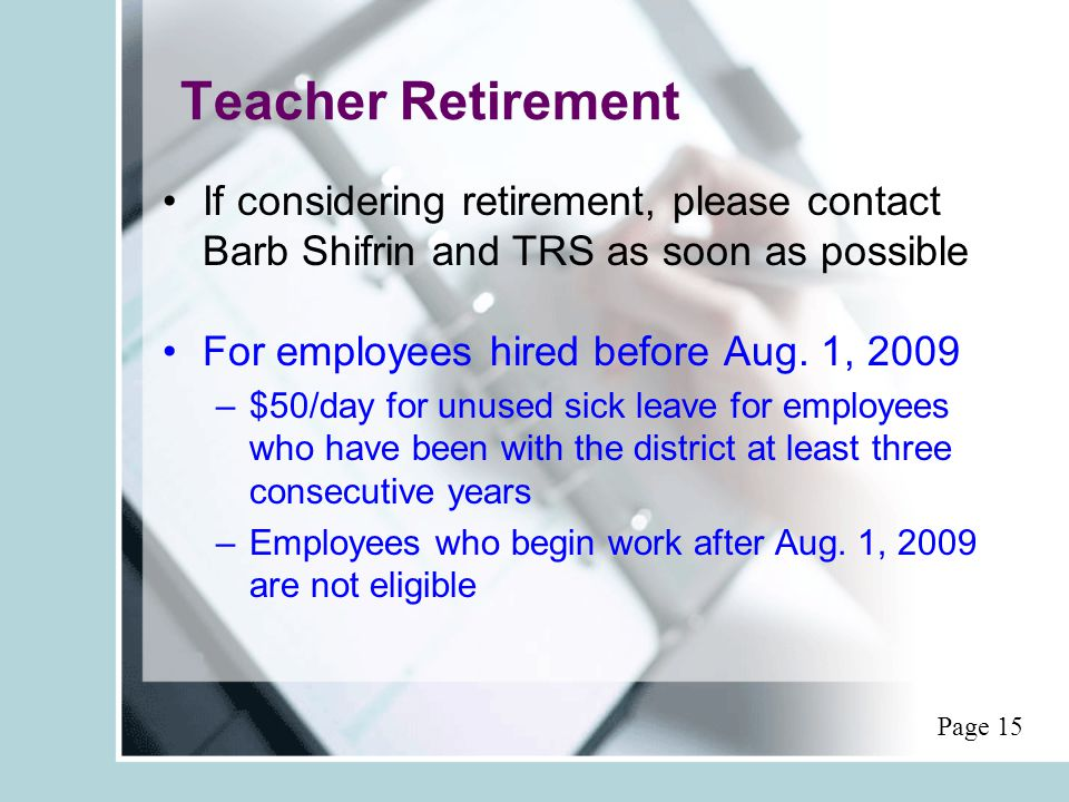 Teacher Retirement If considering retirement, please contact Barb Shifrin and TRS as soon as possible For employees hired before Aug. 1, 2009 –$50/day