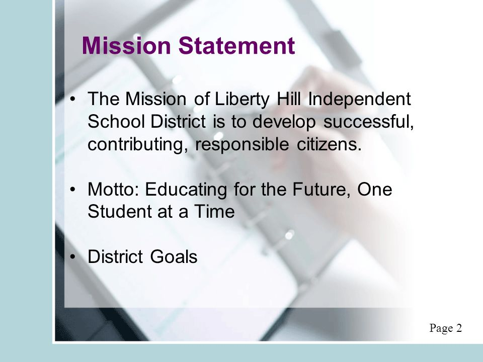 Mission Statement The Mission of Liberty Hill Independent School District is to develop successful, contributing, responsible citizens. Motto: Educati