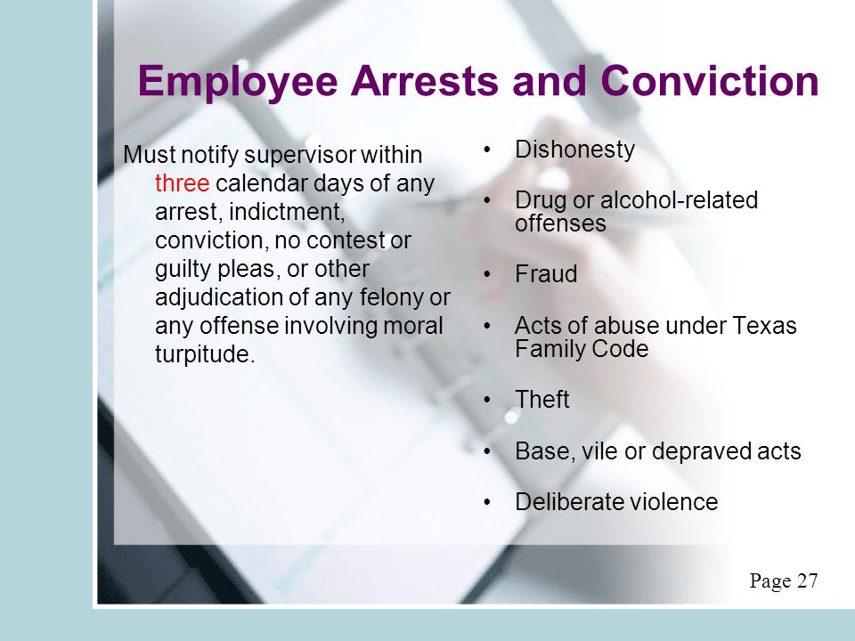 Employee Arrests and Conviction Must notify supervisor within three calendar days of any arrest, indictment, conviction, no contest or guilty pleas, o