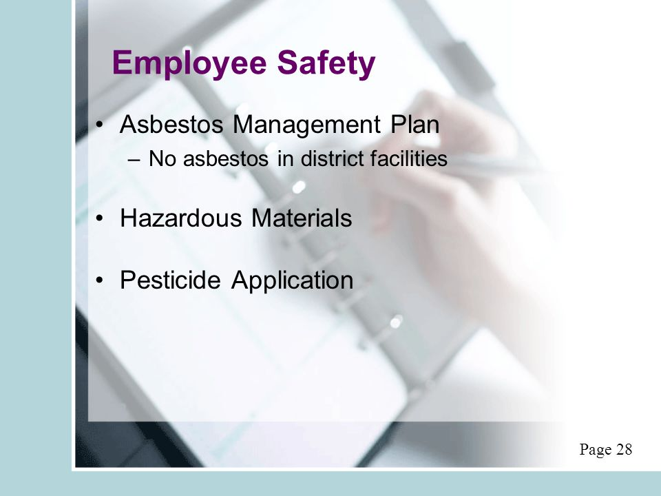 Employee Safety Asbestos Management Plan –No asbestos in district facilities Hazardous Materials Pesticide Application Page 28