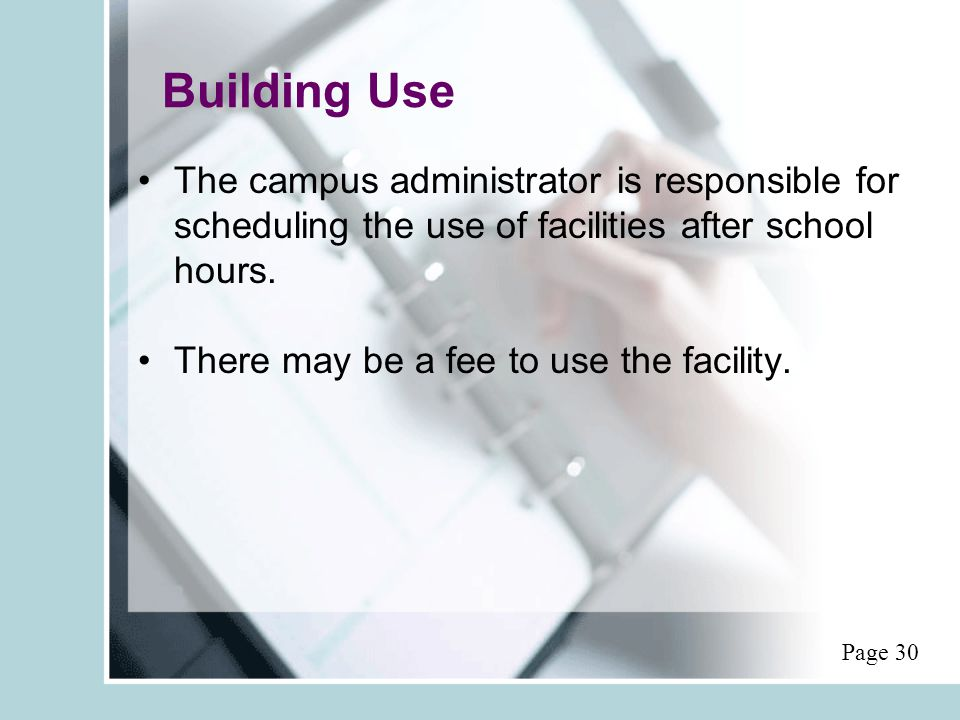 Building Use The campus administrator is responsible for scheduling the use of facilities after school hours.
