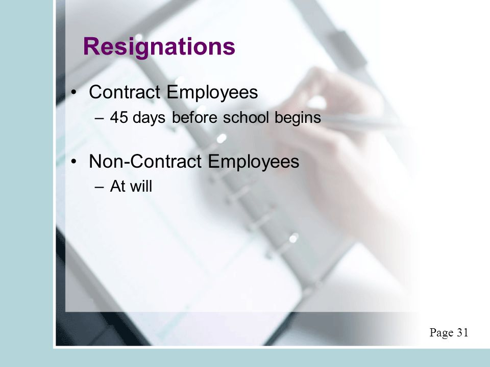 Resignations Contract Employees –45 days before school begins Non-Contract Employees –At will Page 31