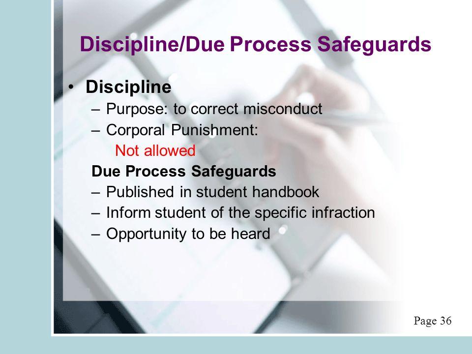 Discipline/Due Process Safeguards Discipline –Purpose: to correct misconduct –Corporal Punishment: Not allowed Due Process Safeguards –Published in st