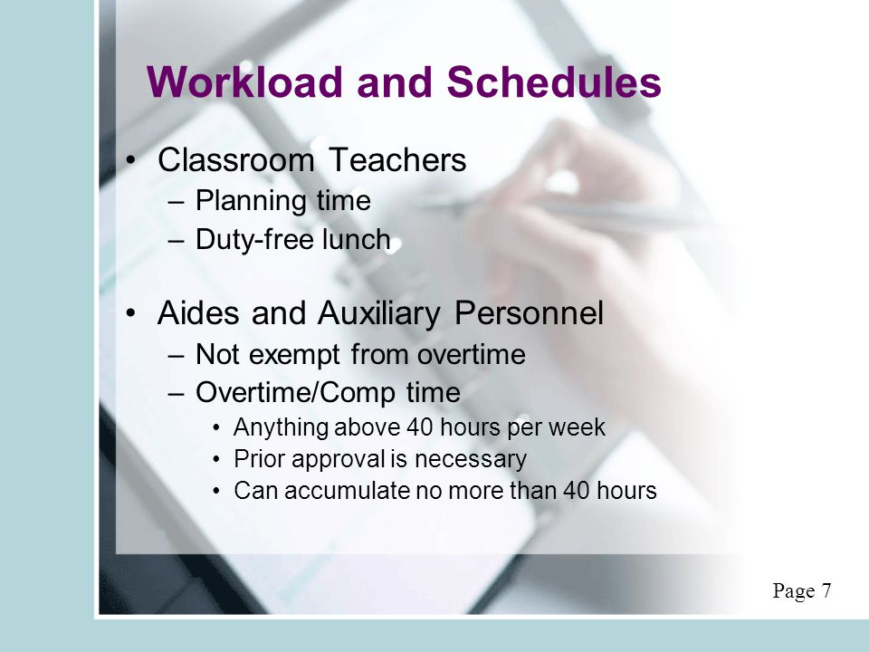 Workload and Schedules Classroom Teachers –Planning time –Duty-free lunch Aides and Auxiliary Personnel –Not exempt from overtime –Overtime/Comp time