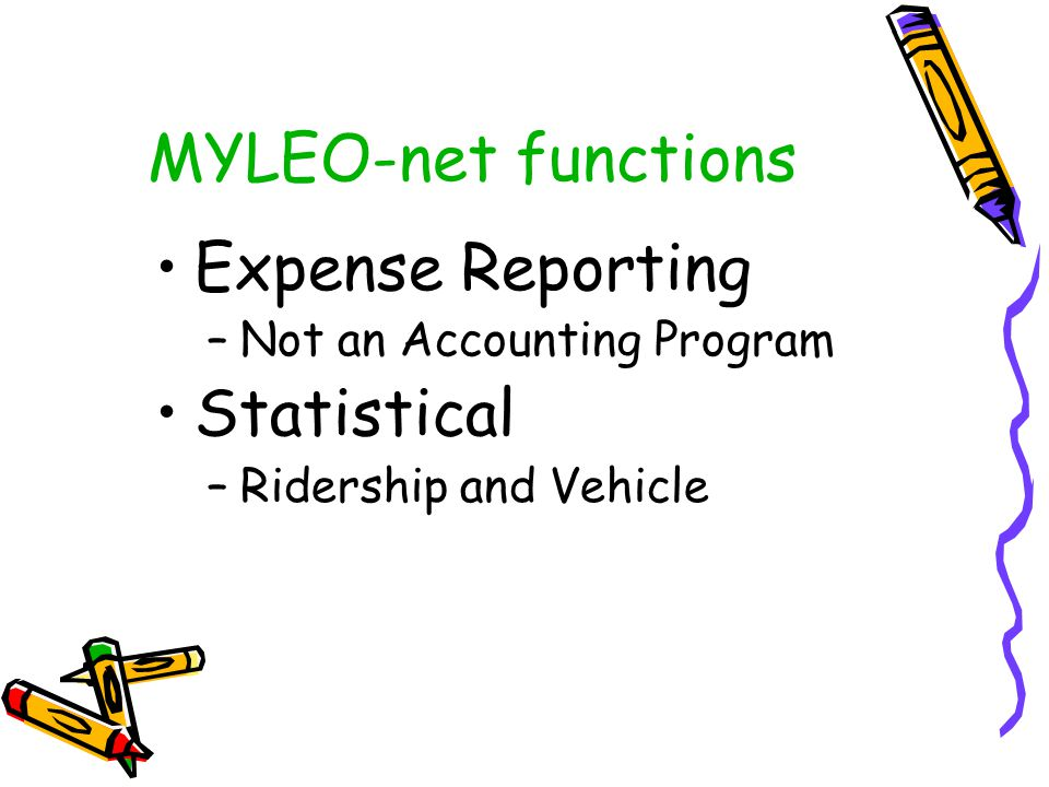 MYLEO-net functions Expense Reporting –Not an Accounting Program Statistical –Ridership and Vehicle
