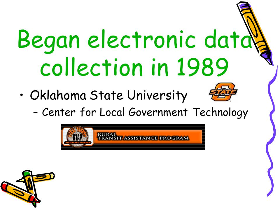 Began electronic data collection in 1989 Oklahoma State University –Center for Local Government Technology