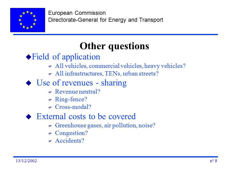 European Commission Directorate-General for Energy and Transport n° 813/12/2002 u Field of application F All vehicles, commercial vehicles, heavy vehicles.