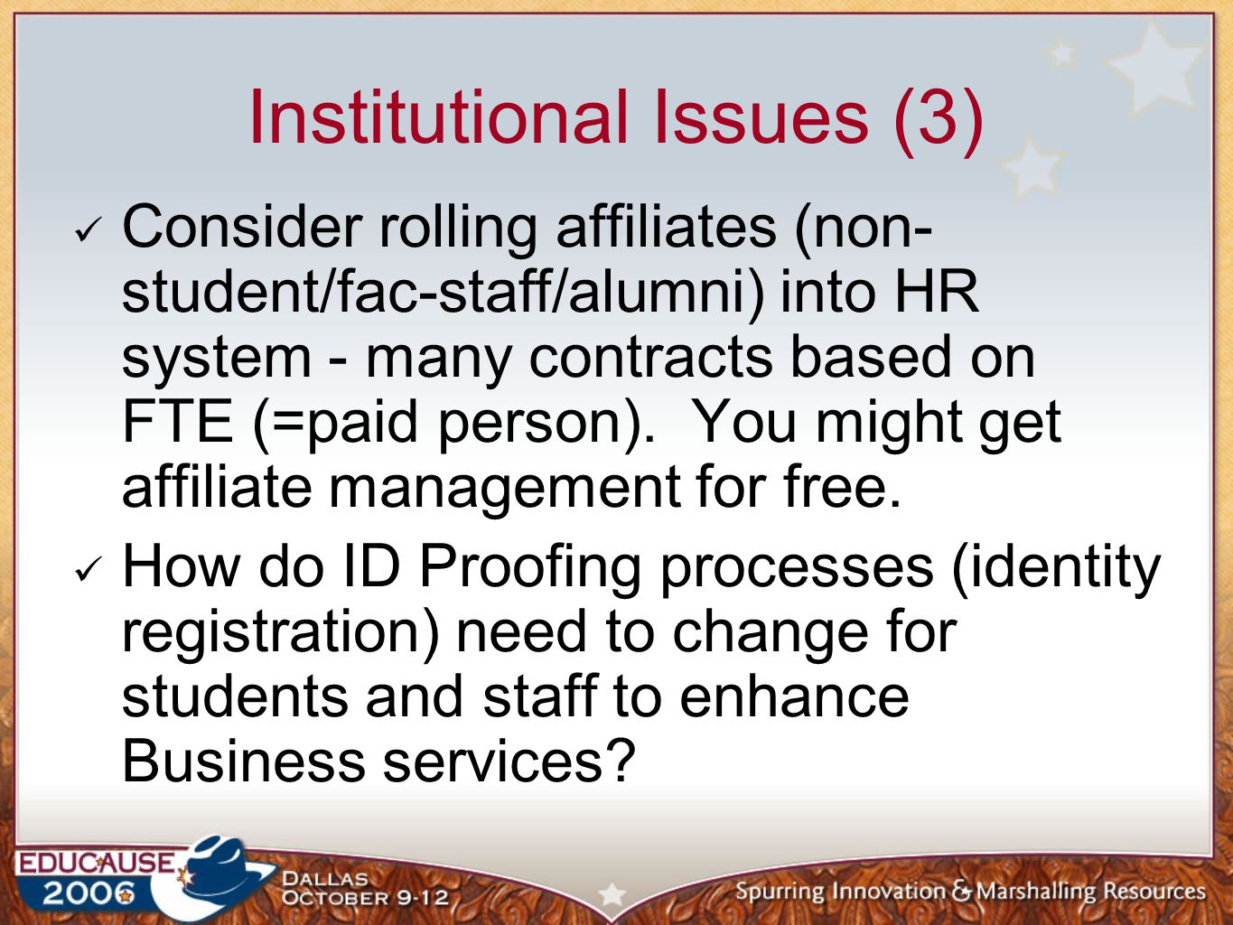 Institutional Issues (3) Consider rolling affiliates (non- student/fac-staff/alumni) into HR system - many contracts based on FTE (=paid person).