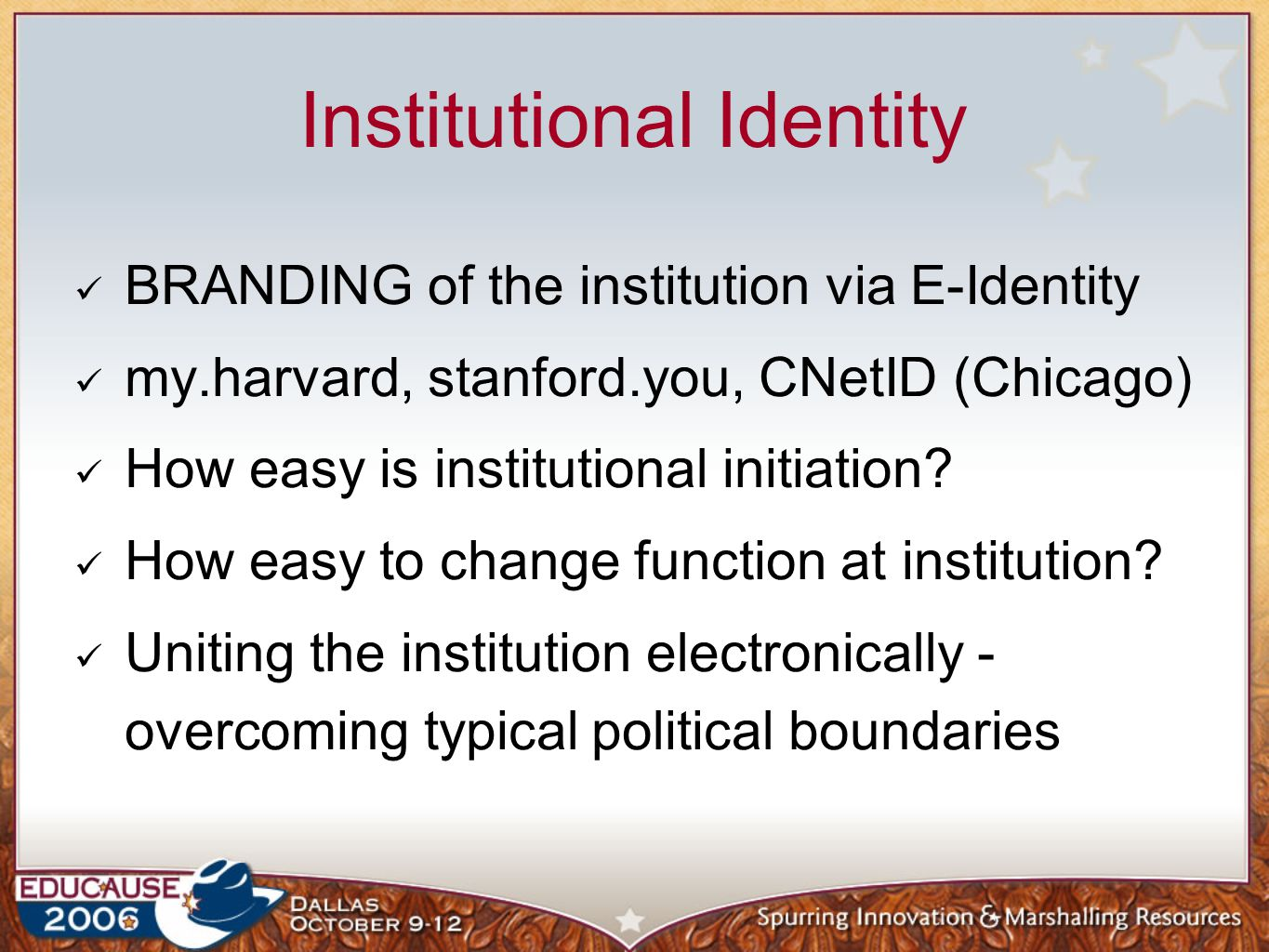 Institutional Identity BRANDING of the institution via E-Identity my.harvard, stanford.you, CNetID (Chicago) How easy is institutional initiation.
