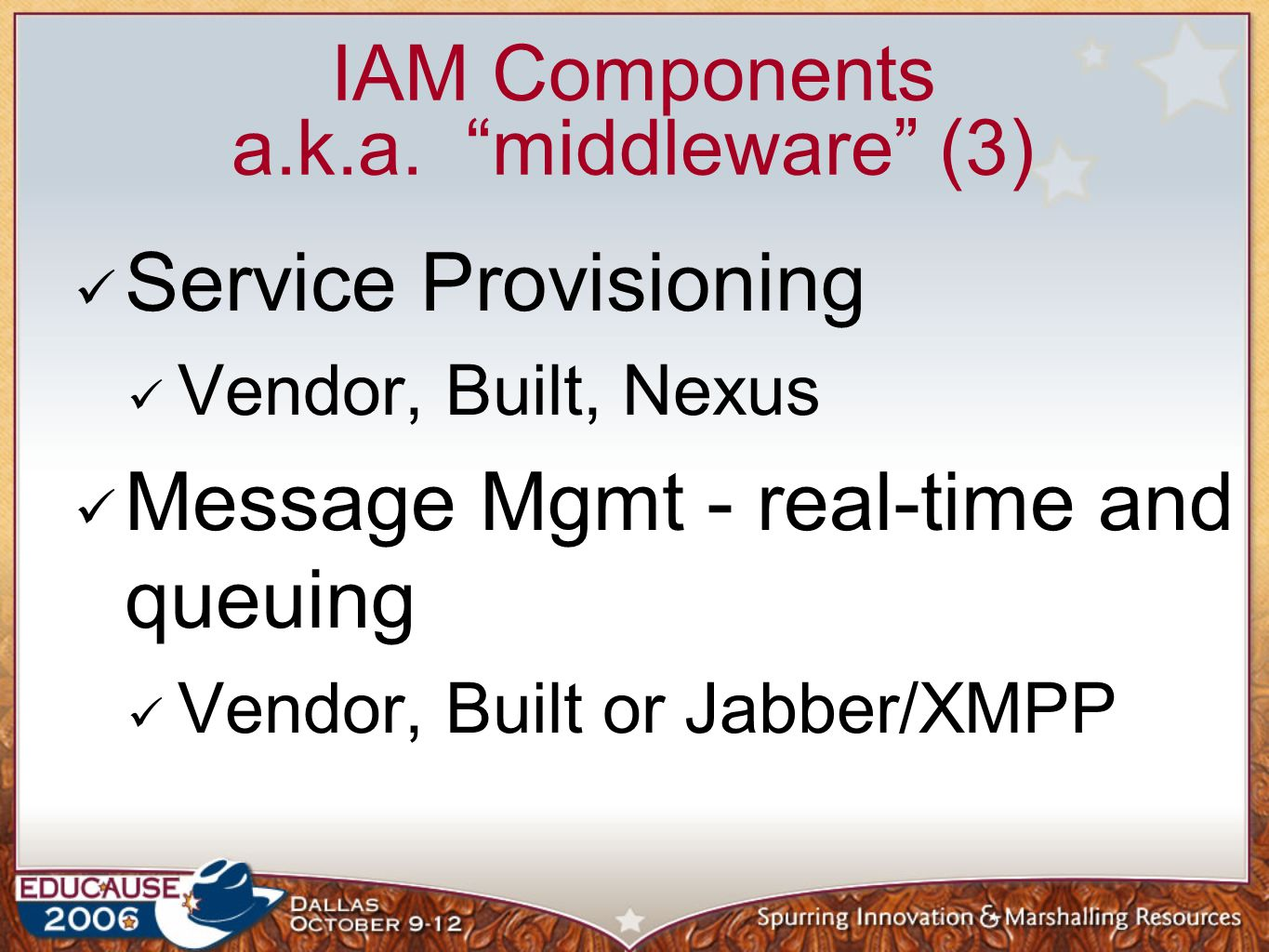 """IAM Components a.k.a. """"middleware"""" (3) Service Provisioning Vendor, Built, Nexus Message Mgmt - real-time and queuing Vendor, Built or Jabber/XMPP"""