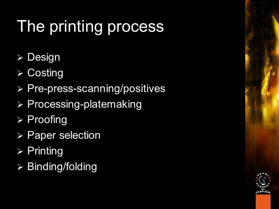 The printing process  Design  Costing  Pre-press-scanning/positives  Processing-platemaking  Proofing  Paper selection  Printing  Binding/folding