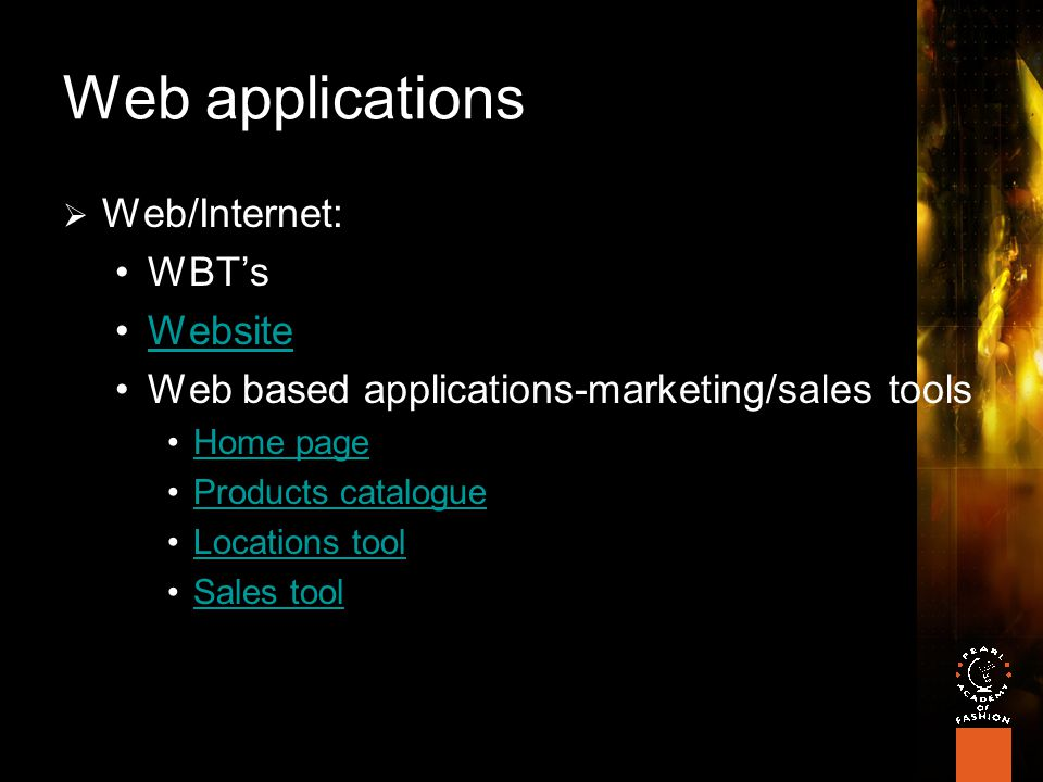 Web applications  Web/Internet: WBT's Website Web based applications-marketing/sales tools Home page Products catalogue Locations tool Sales tool
