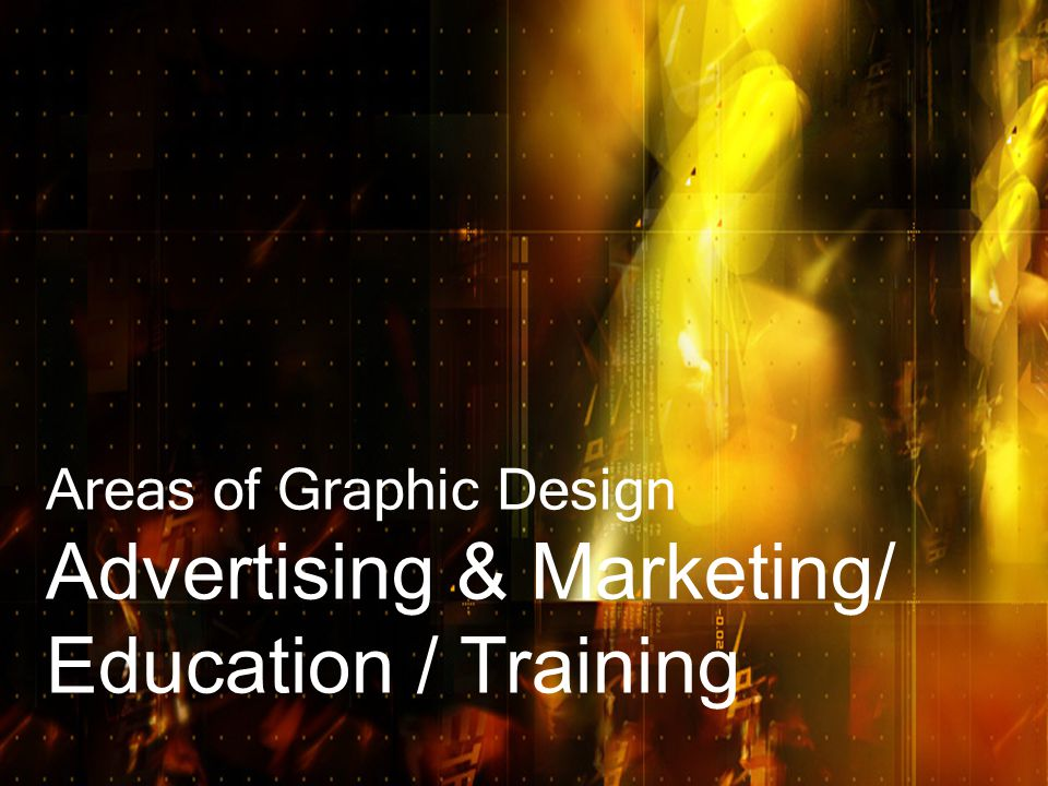 Areas of Graphic Design Advertising & Marketing/ Education / Training