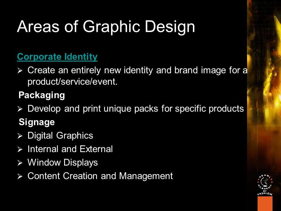 Areas of Graphic Design Corporate Identity  Create an entirely new identity and brand image for a product/service/event.