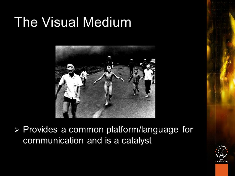 The Visual Medium  Provides a common platform/language for communication and is a catalyst