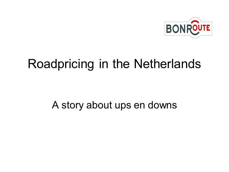 Roadpricing in the Netherlands A story about ups en downs