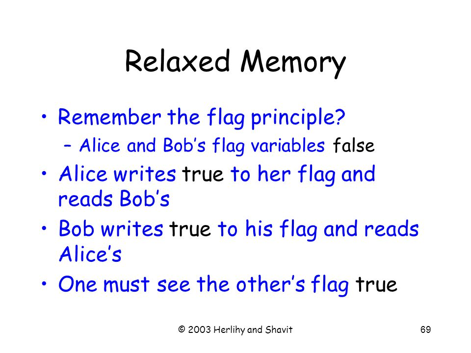 © 2003 Herlihy and Shavit69 Relaxed Memory Remember the flag principle.