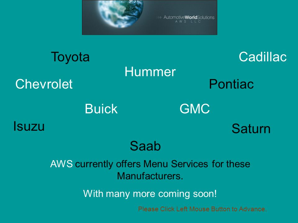 Toyota Buick Cadillac Chevrolet Saturn Saab Hummer GMC Isuzu Pontiac AWS currently offers Menu Services for these Manufacturers.