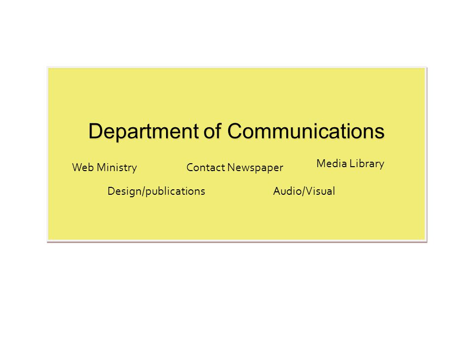 Department of Communications Web MinistryContact Newspaper Audio/Visual Media Library Design/publications