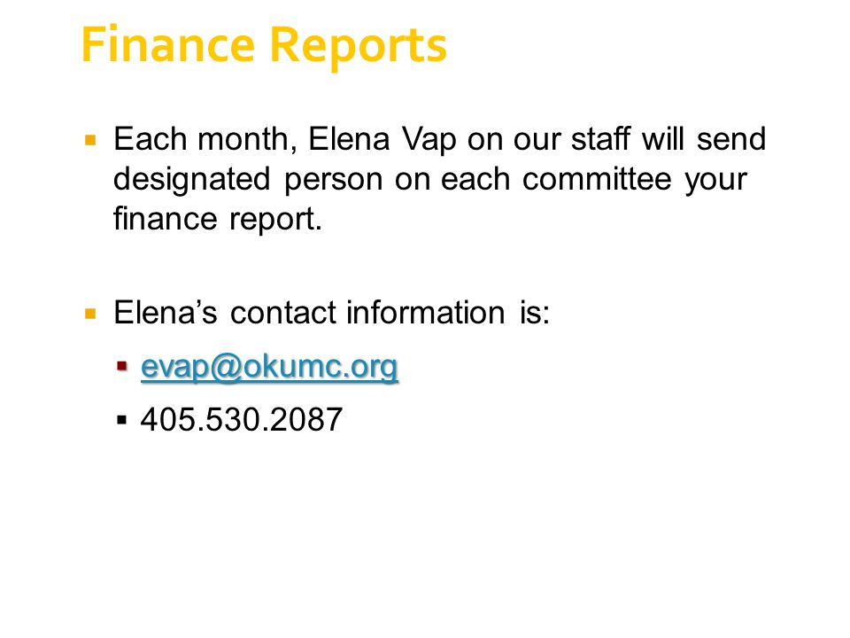 Finance Reports  Each month, Elena Vap on our staff will send designated person on each committee your finance report.