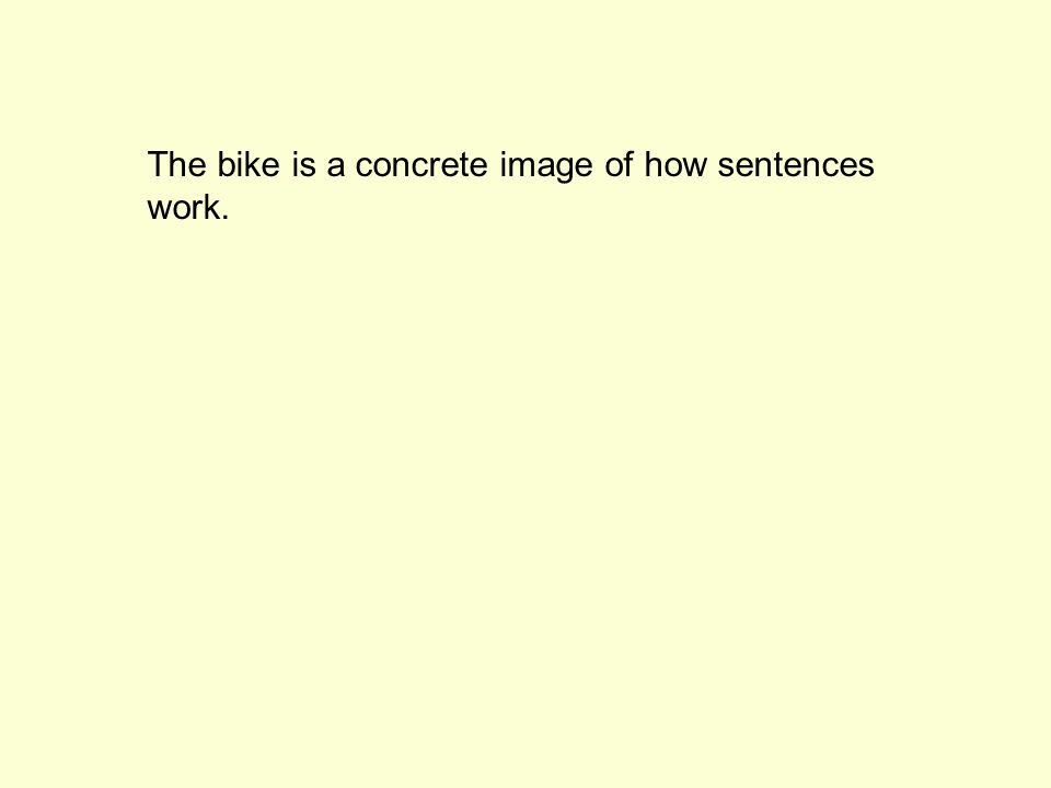 The bike is a concrete image of how sentences work.
