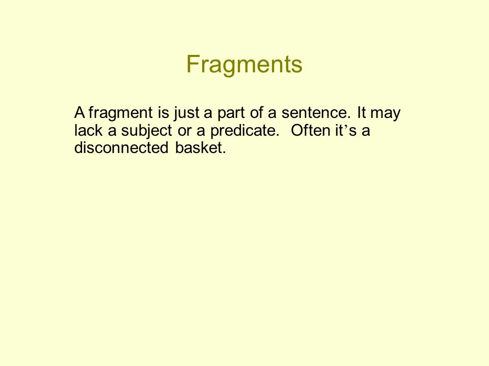 Fragments A fragment is just a part of a sentence.