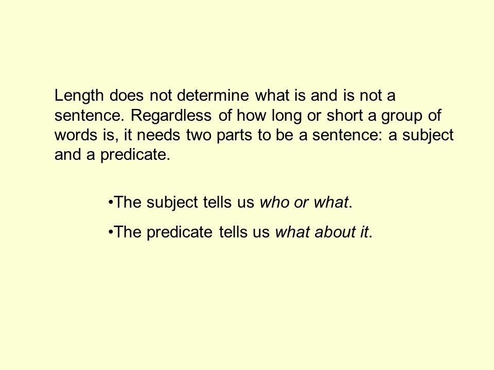 Length does not determine what is and is not a sentence.