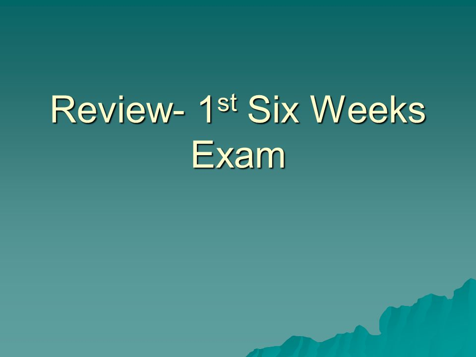 Review- 1 st Six Weeks Exam