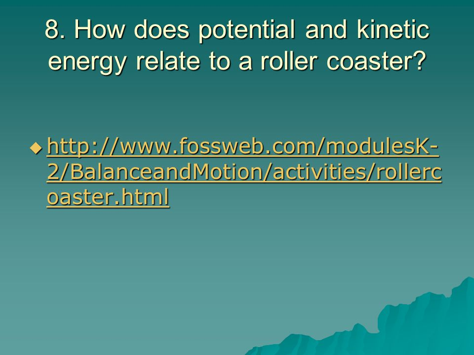 8. How does potential and kinetic energy relate to a roller coaster.