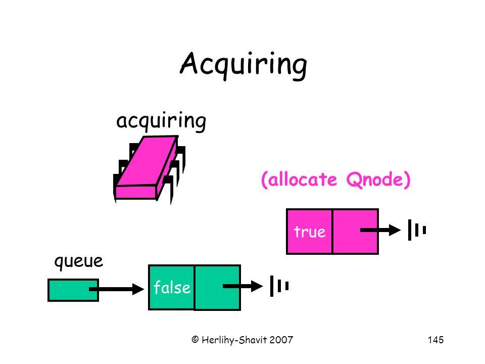 © Herlihy-Shavit 2007145 Acquiring false queue false true acquiring (allocate Qnode)