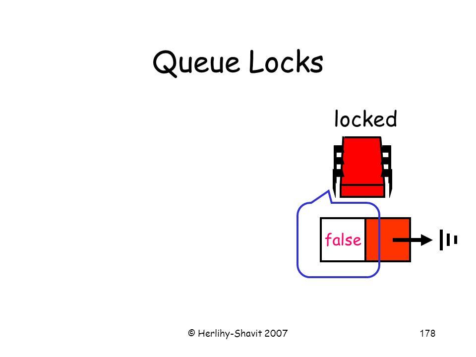 © Herlihy-Shavit 2007178 Queue Locks locked false