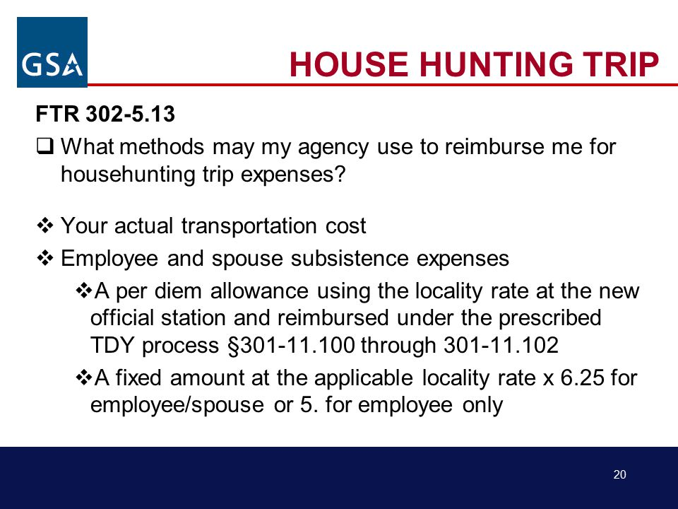 20 HOUSE HUNTING TRIP FTR 302-5.13  What methods may my agency use to reimburse me for househunting trip expenses.