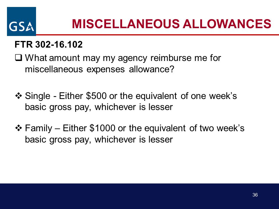 36 MISCELLANEOUS ALLOWANCES FTR 302-16.102  What amount may my agency reimburse me for miscellaneous expenses allowance.