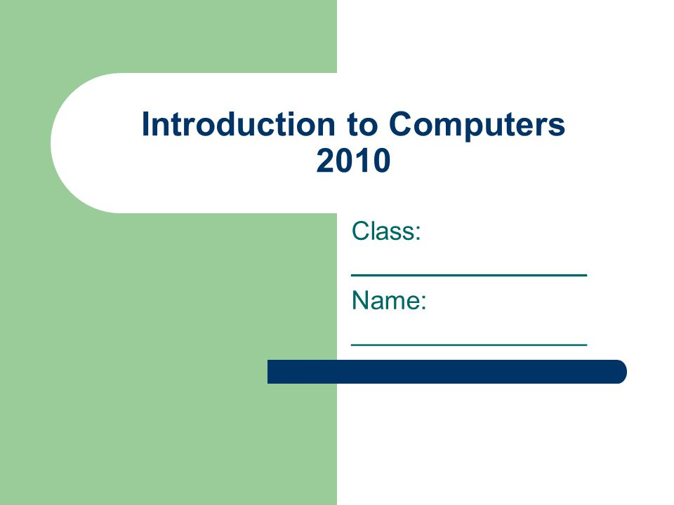 Introduction to Computers 2010 Class: ________________ Name: ________________