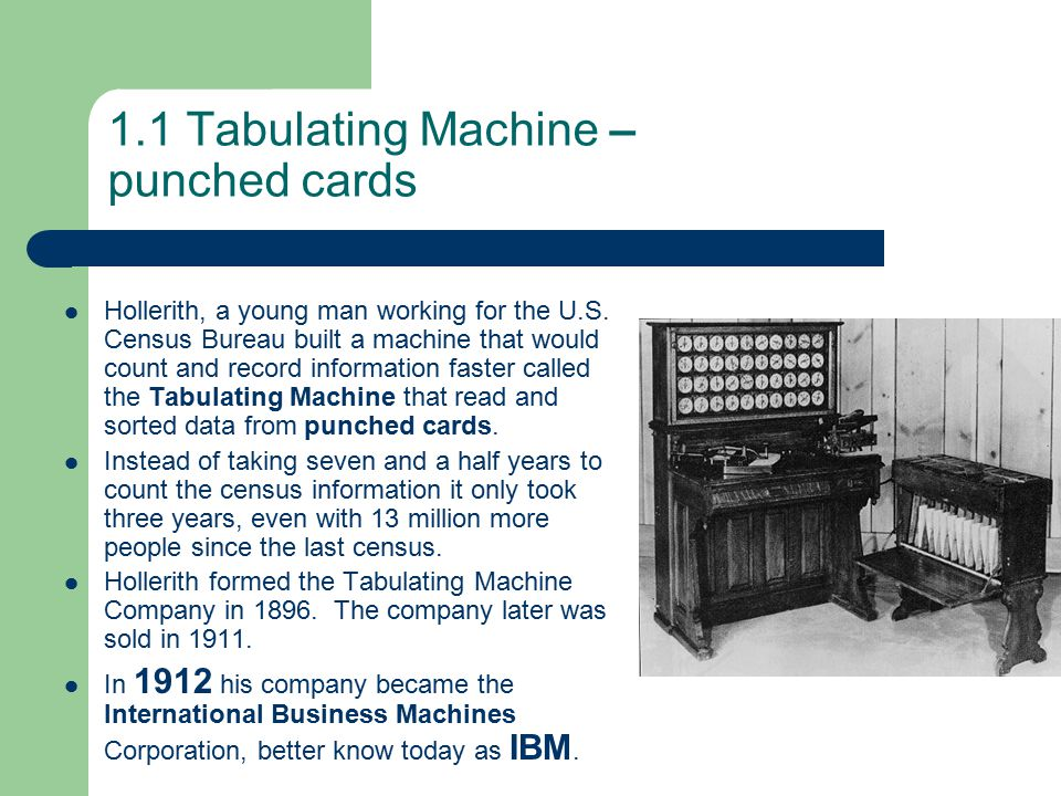 1.1 Tabulating Machine – punched cards Hollerith, a young man working for the U.S.