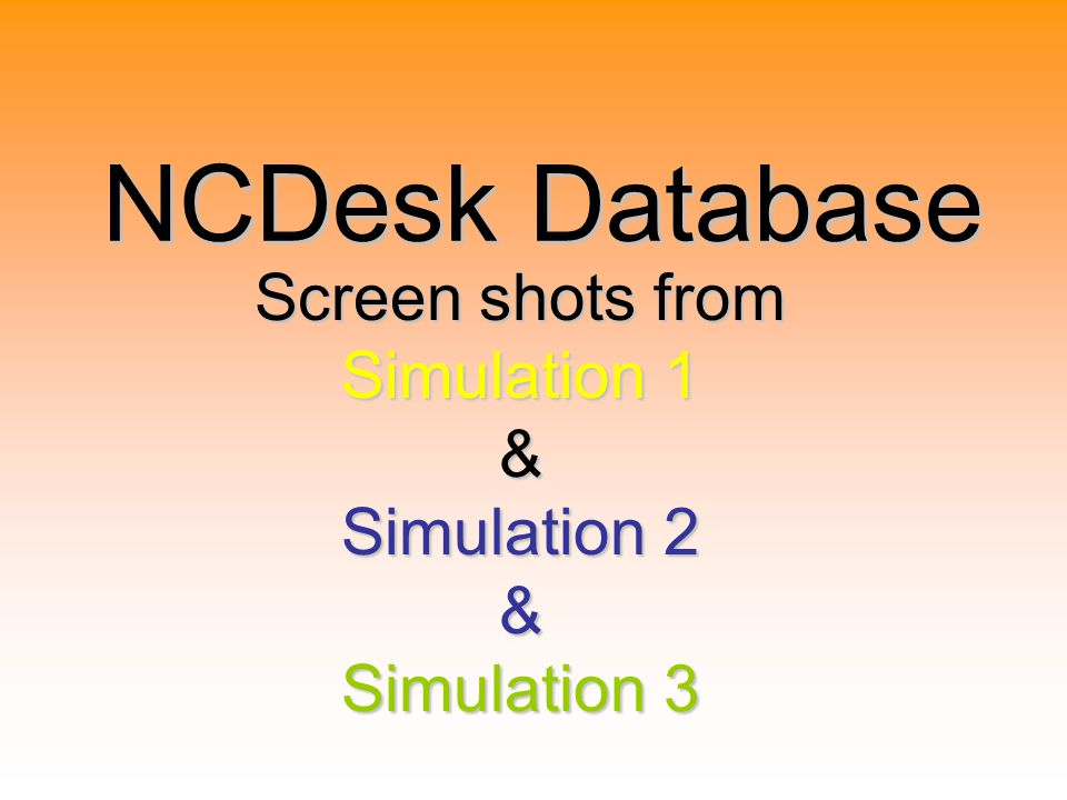 NCDesk Database Screen shots from Simulation 1 & Simulation 2 & Simulation 3